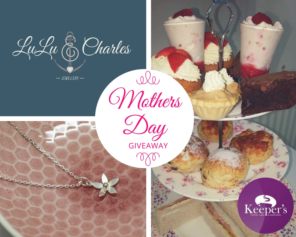 Mothers Day Giveaway 2018, with LuLu & Charles Jewellery and Keepers Cafe of Dipton, Tyne & Wear